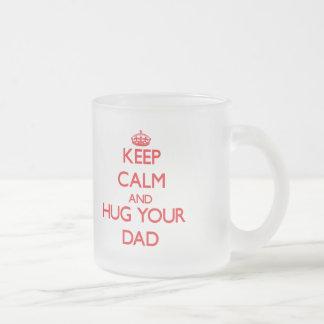 Keep Calm and HUG  your Dad Frosted Glass Mug