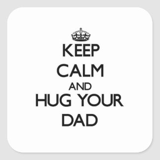 Keep Calm and Hug your Dad Square Sticker