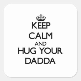 Keep Calm and Hug your Dadda Square Sticker