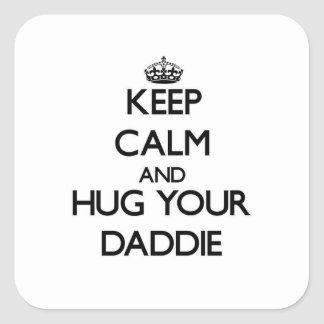Keep Calm and Hug your Daddie Square Sticker
