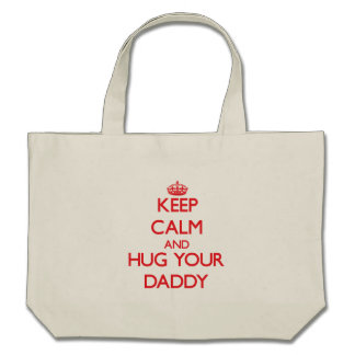 Keep Calm and HUG  your Daddy Tote Bags
