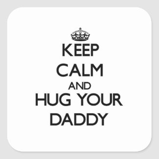 Keep Calm and Hug your Daddy Square Sticker