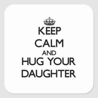 Keep Calm and Hug your Daughter Square Sticker