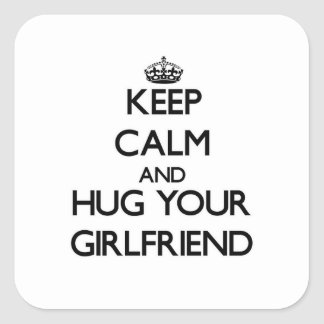 Keep Calm and Hug your Girlfriend Square Sticker