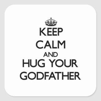 Keep Calm and Hug your Godfather Square Sticker
