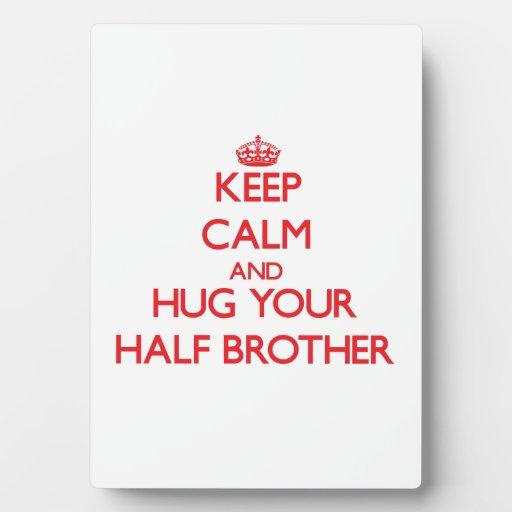 Keep Calm and HUG  your Half-Brother Display Plaque