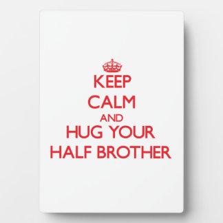 Keep Calm and HUG  your Half-Brother Display Plaques