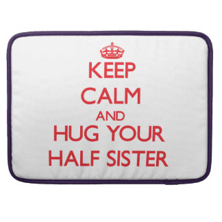 Keep Calm and HUG  your Half-Sister Sleeves For MacBook Pro