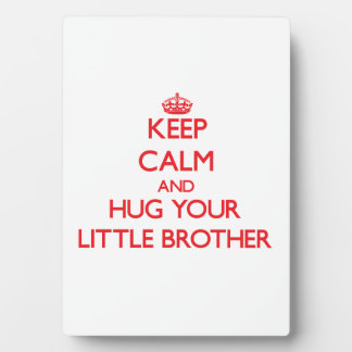 Keep Calm and HUG  your little Brother Plaque