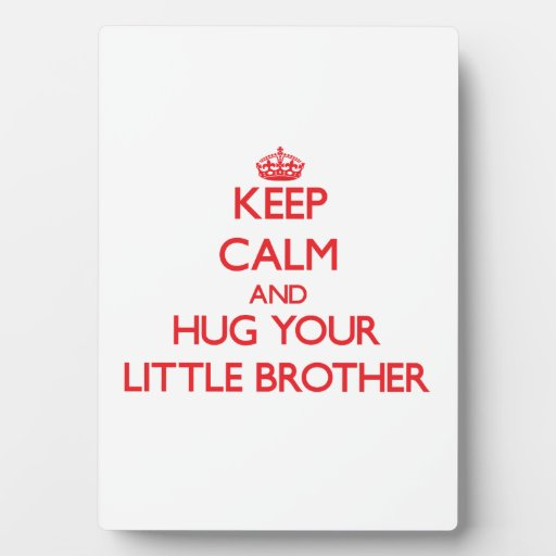 Keep Calm and HUG  your little Brother Photo Plaque