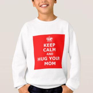 Keep calm and hug your mom sweatshirt