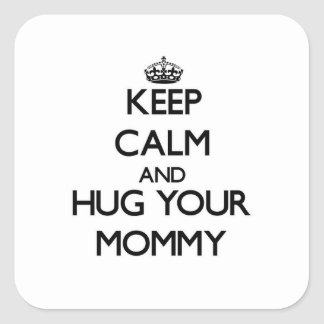 Keep Calm and Hug your Mommy Square Sticker