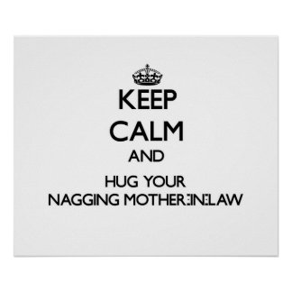 Keep Calm and Hug your Nagging Mother-in-Law Posters