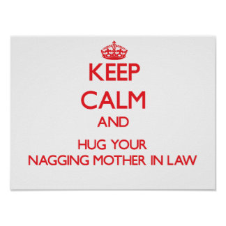 Keep Calm and HUG  your Nagging Mother-in-Law Poster