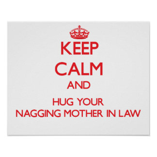 Keep Calm and HUG  your Nagging Mother-in-Law Print