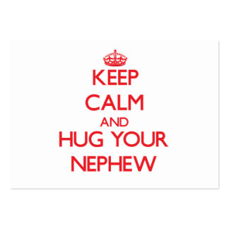 Keep Calm and HUG  your Nephew Pack Of Chubby Business Cards