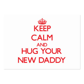 Keep Calm and HUG  your New Daddy Business Cards