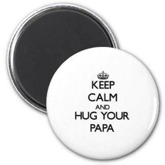 Keep Calm and Hug your Papa Refrigerator Magnet