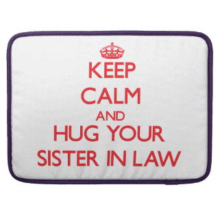 Keep Calm and HUG  your Sister-in-Law Sleeves For MacBooks