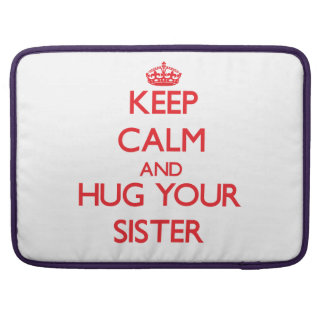 Keep Calm and HUG  your Sister MacBook Pro Sleeve