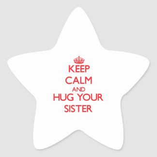 Keep Calm and HUG  your Sister Star Sticker