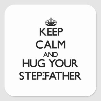 Keep Calm and Hug your Step-Father Square Sticker