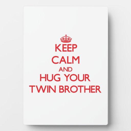 Keep Calm and HUG  your Twin Brother Display Plaque