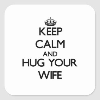 Keep Calm and Hug your Wife Square Sticker