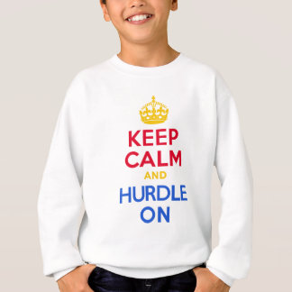 KEEP CALM and HURDLE ON Sweatshirt