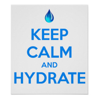 Keep Calm And Hydrate Poster