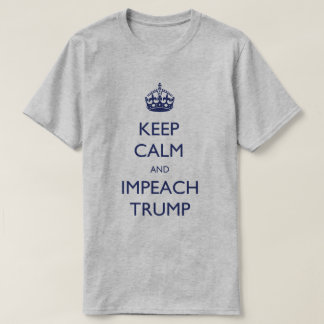 Keep Calm and Impeach Trump T-Shirt