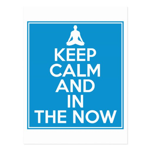Keep Calm and in the Now Post Cards