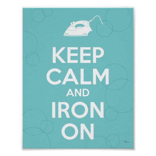 Keep Calm and Iron On Poster