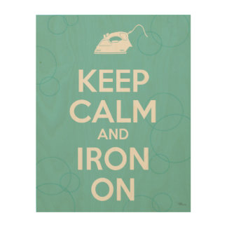 Keep Calm and Iron On Wood Print