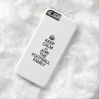 KEEP CALM AND JOIN THE FOOTBALL FAMILY BARELY THERE iPhone 6 CASE