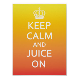 Keep Calm and Juice On Poster