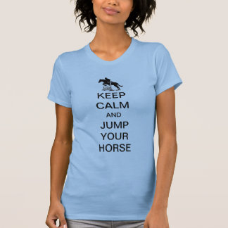 Keep Calm and Jump Your Horse Tee Shirts