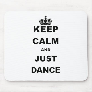 KEEP CALM AND JUST DANCE.png Mouse Pad