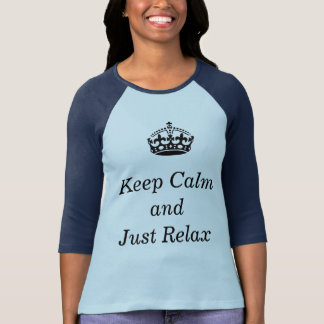 Keep Calm and Just Relax Shirt
