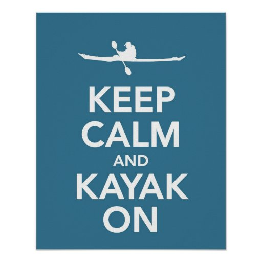 Keep Calm and Kayak On print or poster