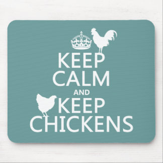 Keep Calm and Keep Chickens (any background color) Mouse Mat