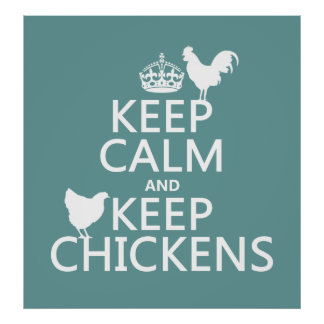 Keep Calm and Keep Chickens (any background color) Poster