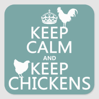 Keep Calm and Keep Chickens (any background color) Square Sticker