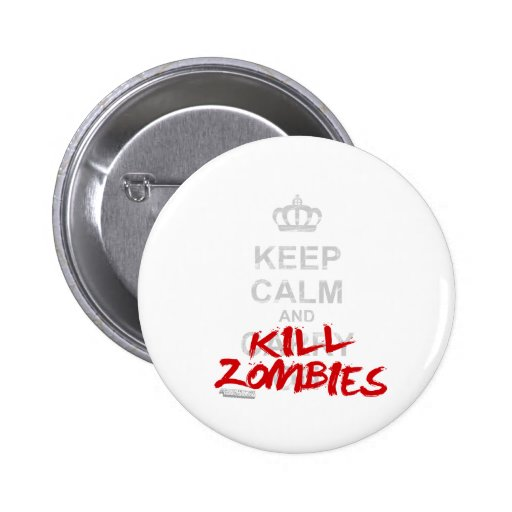 Keep Calm And Kill Zombies - Carry On Gamer Geek Button