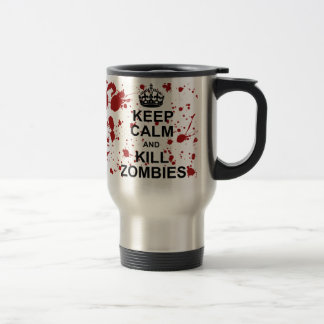 Keep Calm and Kill Zombies Travel Mug