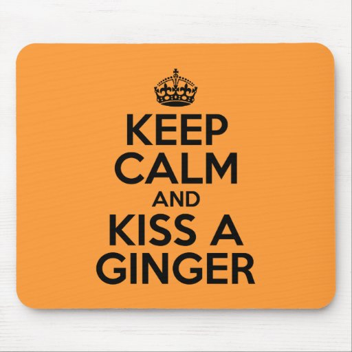 Keep calm and kiss a Ginger Mousepad