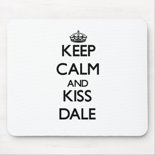 Keep Calm and Kiss Dale Mousepads
