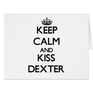 Keep Calm and Kiss Dexter Greeting Card