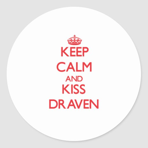 Keep Calm and Kiss Draven Round Sticker