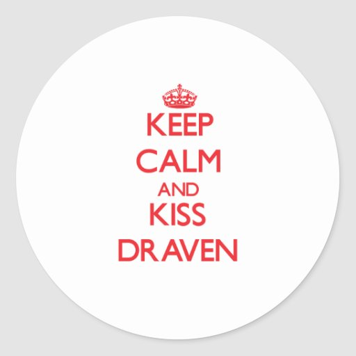Keep Calm and Kiss Draven Round Stickers